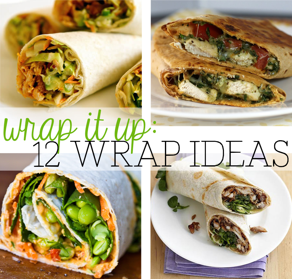 Wrap It Up 12 Yummy Wrap Ideas Circus Berry